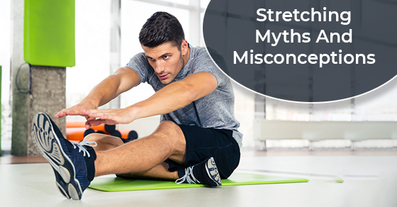 Stretching Myths And Misconceptions