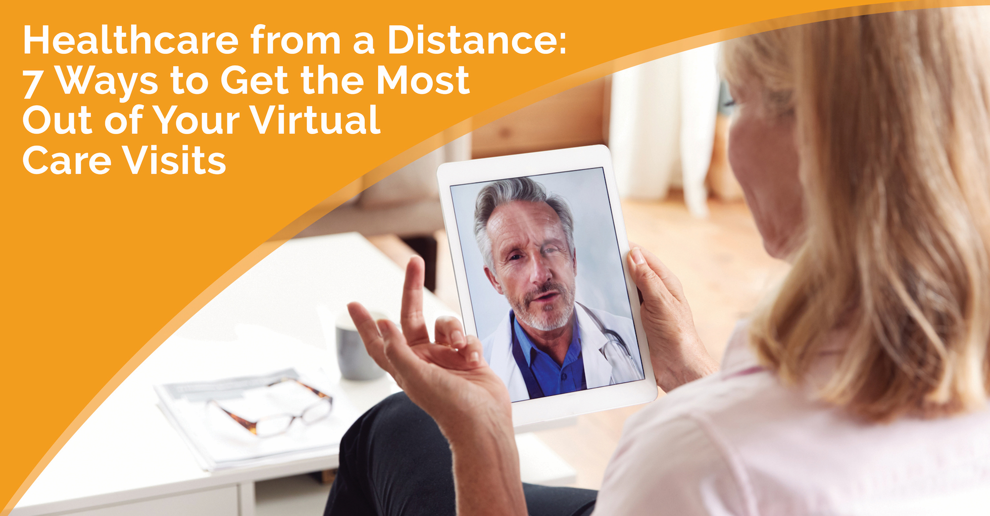 Healthcare from a Distance: 7 Ways to Get the Most Out of Your Virtual Care Visits